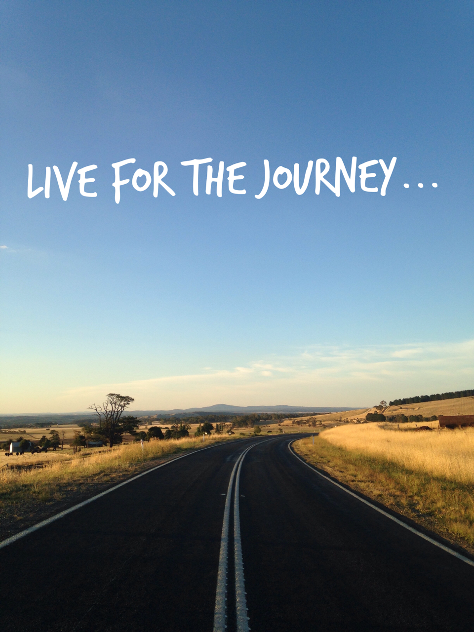 Live for the journey